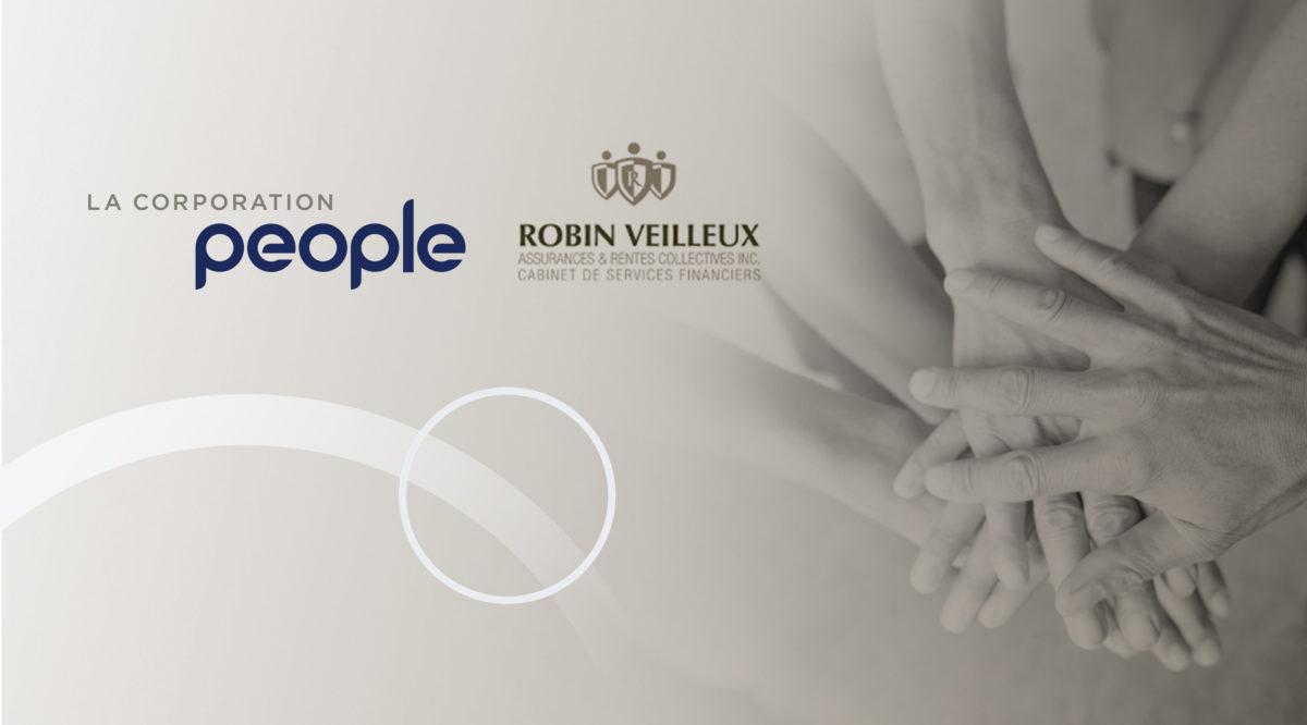 La Corporation People annonce L'acquisition de Robin Veilleux Assurances et Rentes Collectives Inc.